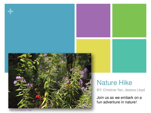 +  Nature Hike BY: Christine Yan, Jessica Lloyd  Join us as we embark on a fun adventure in nature! PC: Christine Yan