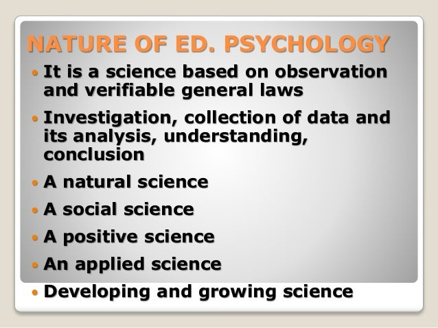 nature of educational psychology 2014-12-07 unit-i the nature – scope – methods of educational psychology experimental, clinical, differential, case study and genetic methods – observation and introspection meaning, nature and scope of educational psychology.