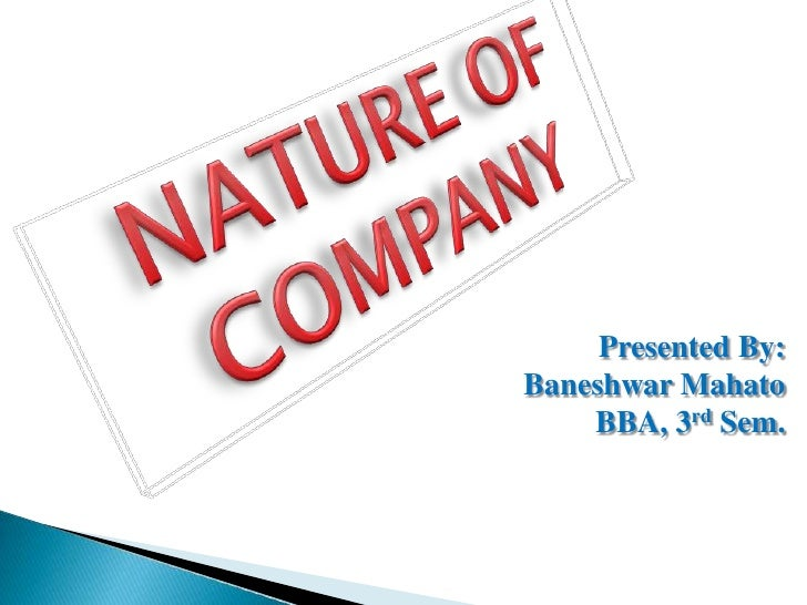 NATURE OF COMPANY<br />Presented By:<br />BaneshwarMahatoBBA, 3rd Sem.<br />