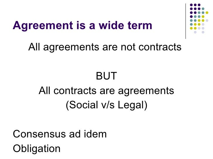consensus ad idem Meeting of the minds, or consensus ad idem, is associated with contract law and  is fundamental for the existence of a contract if both parties to a contract make a .