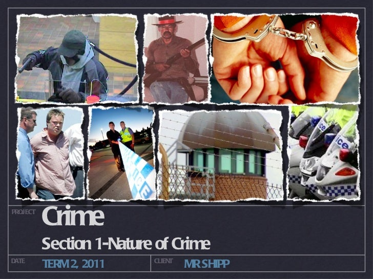 Crime <ul><li>Section 1-Nature of Crime </li></ul>PROJECT DATE CLIENT TERM 2, 2011 MR SHIPP