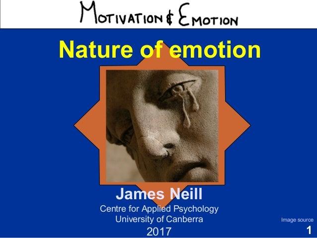 1 Motivation & Emotion Dr James Neill Centre for Applied Psychology University of Canberra 2016 Image source Nature of emo...