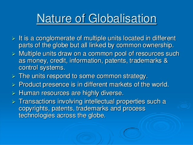 nature of globalisation Globalization is the increasing internationalization of national economies the automobile industry serves as a clear, well-understood example at one time.