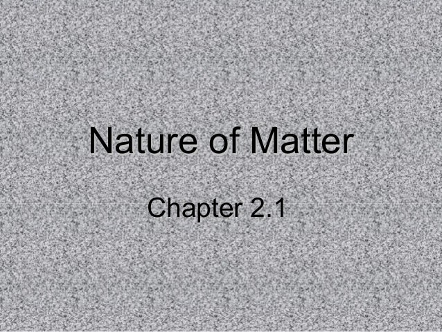 Nature of Matter   Chapter 2.1