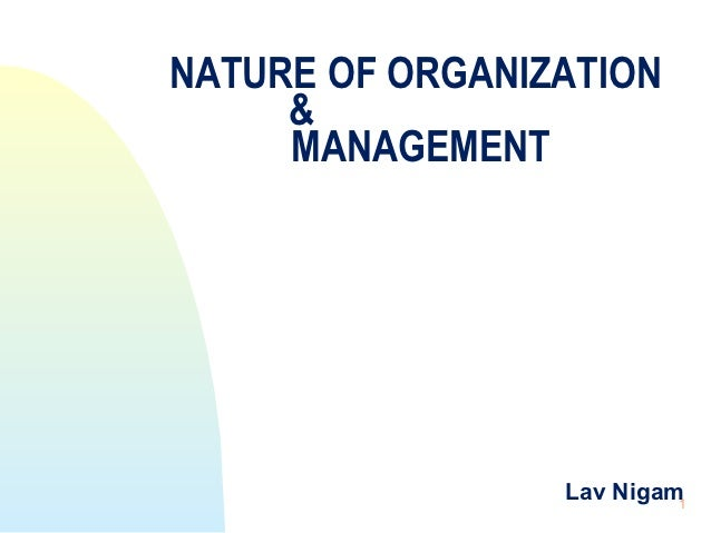 NATURE OF ORGANIZATION     &     MANAGEMENT                 Lav Nigam1