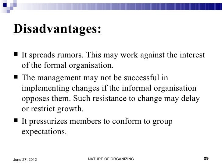 disadvantages of formal organization Disadvantages of informal groups informal organizations also possess the following potential disadvantages and problems that require astute and careful management.