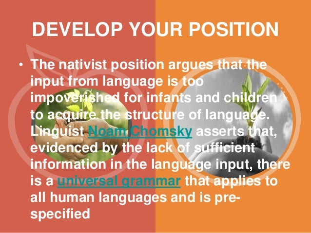 the innateness debate language acquisition Language faculty the process of first language acquisition is surveyed from the very first weeks of a child's life up until the time that grammar is finalized language acquisition is the innateness hypothesis that noam chomsky introduced in chomsky had a debate over the process of acquiring knowledge of language.
