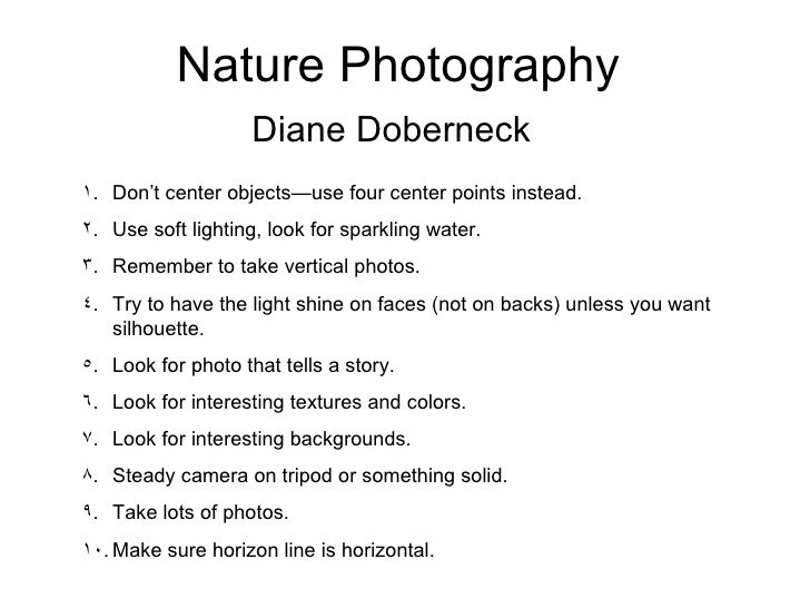 Nature Photography Diane Doberneck <ul><li>Don't center objects—use four center points instead. </li></ul><ul><li>Use soft...