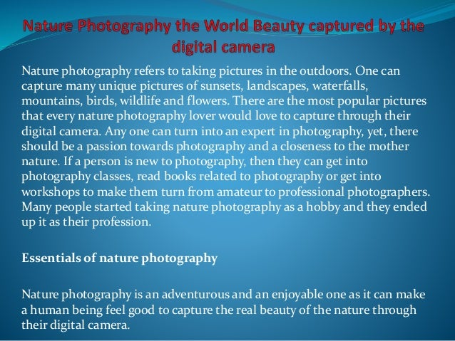 Nature photography refers to taking pictures in the outdoors. One can capture many unique pictures of sunsets, landscapes,...
