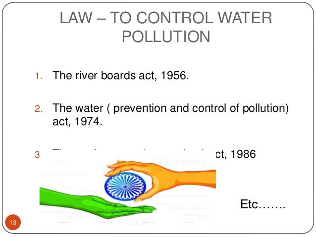 LAW – TO CONTROL WATER POLLUTION 1. The river boards act, 1956. 2. The water ( prevention and control of pollution) act, 1...