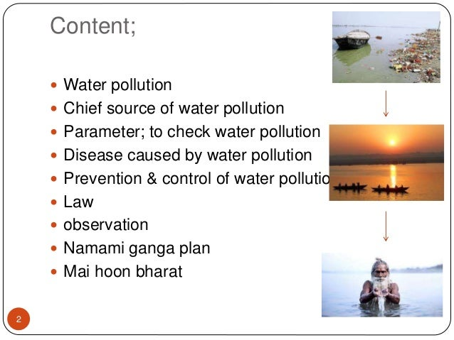 Content;  Water pollution  Chief source of water pollution  Parameter; to check water pollution  Disease caused by wat...