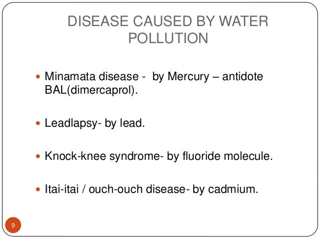 DISEASE CAUSED BY WATER POLLUTION  Minamata disease - by Mercury – antidote BAL(dimercaprol).  Leadlapsy- by lead.  Kno...