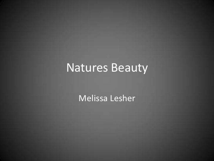 Natures Beauty<br />Melissa Lesher<br />