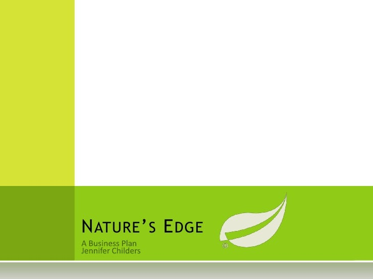 A Business Plan<br />Jennifer Childers<br />Nature's Edge<br />
