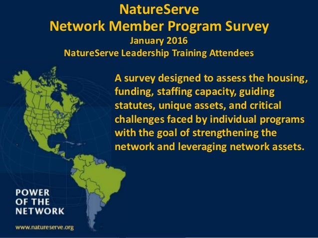 Powered by NatureServe Network Member Program Survey January 2016 NatureServe Leadership Training Attendees A survey desig...