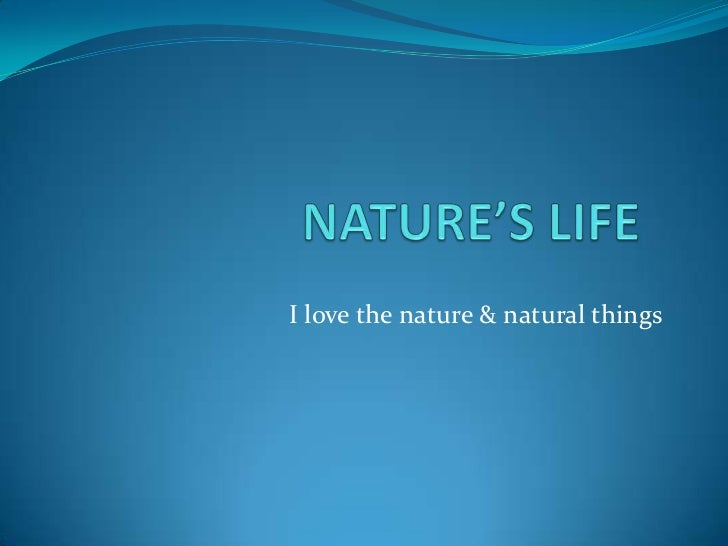 NATURE'S LIFE<br />I love the nature & natural things<br />