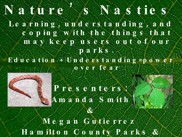Nature's Nasties  Learning, understanding, and coping with the things that may keep users out of our parks. Education + Un...