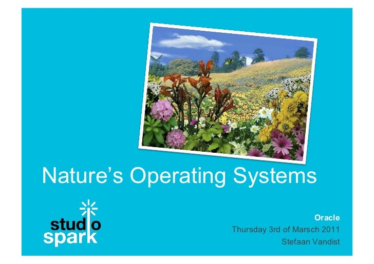 Nature's Operating Systems                                      Oracle                 Thursday 3rd of Marsch 2011        ...