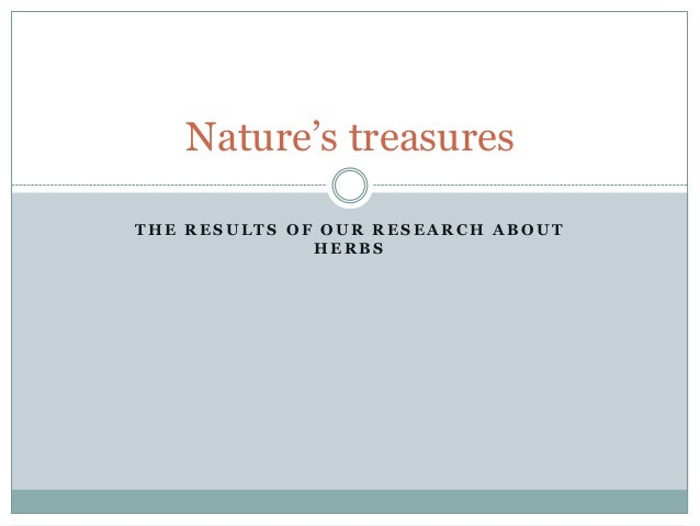 Nature's treasuresTHE RESULTS OF OUR RESEARCH ABOUT              HERBS