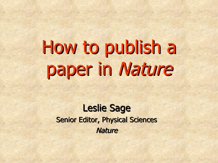 How to publish a paper in  Nature Leslie Sage Senior Editor, Physical Sciences Nature