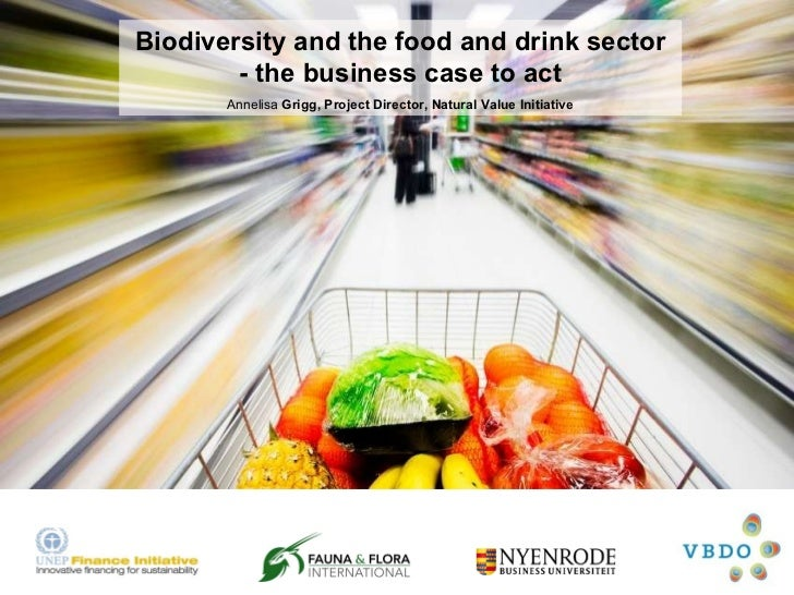 Biodiversity and the food and drink sector - the business case to act Annelisa  Grigg, Project Director, Natural Value Ini...