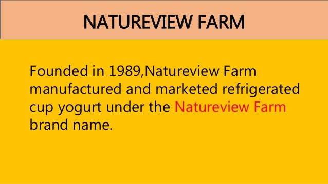 natureview farms case analysis Natureview farm background & problem definition natureview farm is a small yogurt manufacturer with annual revenues of $13 million it produces three different size cups.