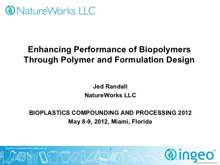 Enhancing Performance of BiopolymersThrough Polymer and Formulation Design                 Jed Randall               Natur...