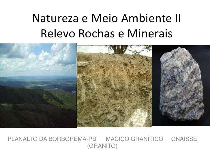 Natureza e Meio Ambiente IIRelevo Rochas e Minerais <br />PLANALTO DA BORBOREMA-PB      MACIÇO GRANÍTICO     GNAISSE      ...