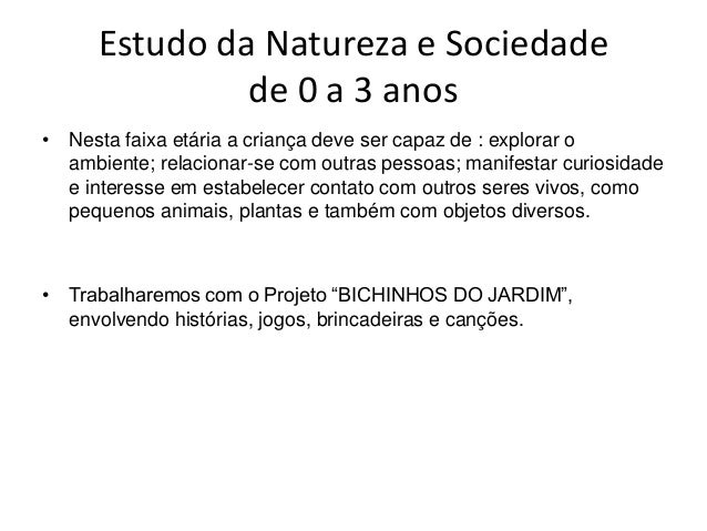 Estudo da Natureza e Sociedade de 0 a 3 anos • Nesta faixa etária a criança deve ser capaz de : explorar o ambiente; relac...