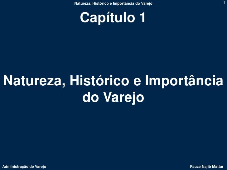 Natureza, Histórico e Importância do Varejo                    1                             Capítulo 1Natureza, Histórico...