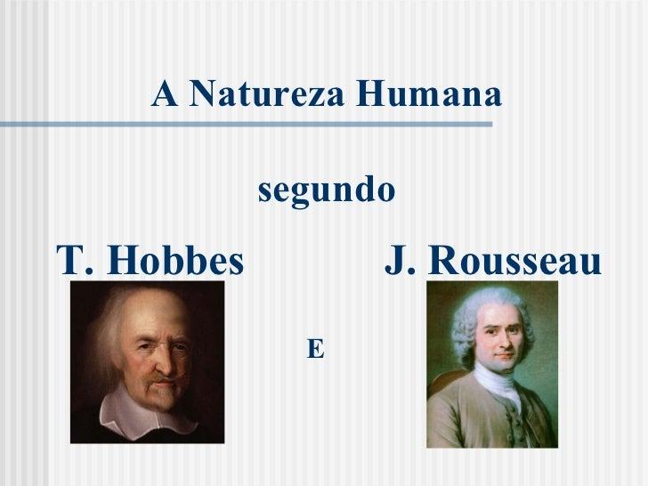 A Natureza Humana segundo T. Hobbes J. Rousseau E