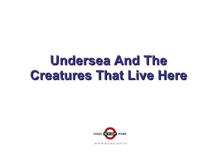 Undersea And The Creatures That Live Here W  W  W  .  N  O  N  S  T  O  P  .  L  V Undersea And The Creatures That Live Here