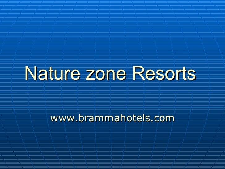 Nature zone Resorts   www.brammahotels.com