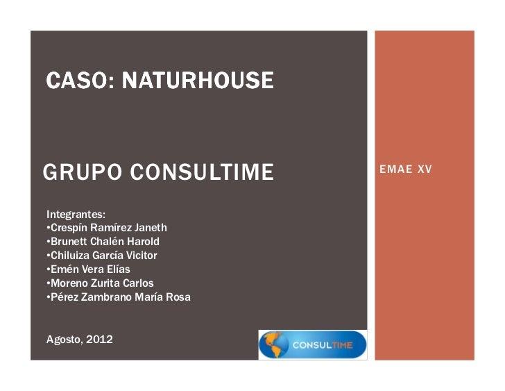 CASO: NATURHOUSEGRUPO CONSULTIME             EMAE XVIntegrantes:•Crespín Ramírez Janeth•Brunett Chalén Harold•Chiluiza Gar...