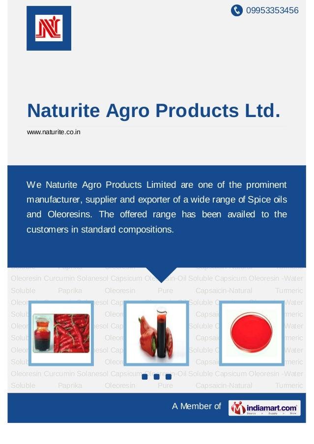 09953353456    Naturite Agro Products Ltd.    www.naturite.co.inCapsicum    Oleoresin-Oil      Soluble     Capsicum    Ole...