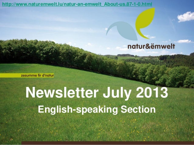 Newsletter July 2013 English-speaking Section http://www.naturemwelt.lu/natur-an-emwelt_About-us.87-1-0.html