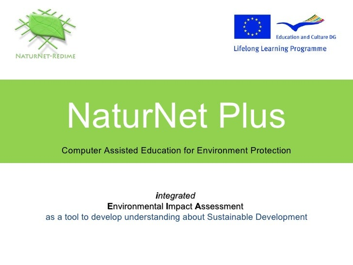 NaturNet Plus Computer Assisted Education for Environment Protection i ntegrated   E nvironmental  I mpact  A ssessment   ...