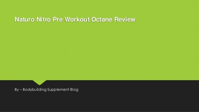 Naturo Nitro Pre Workout Octane Review By – Bodybuilding Supplement Blog