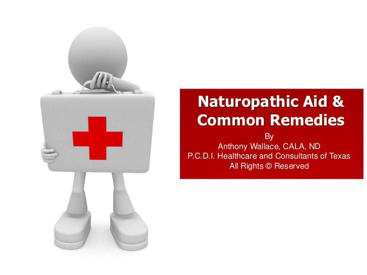 Naturopathic Aid & Common Remedies <br />By <br />Anthony Wallace, CALA, ND<br />P.C.D.I. Healthcare and Consultants of Te...
