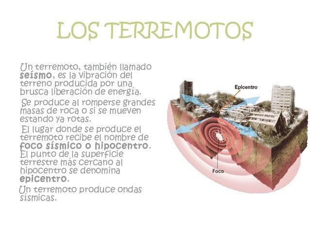 LOS TERREMOTOS Un terremoto, también llamado seísmo, es la vibración del terreno producida por una brusca liberación de en...
