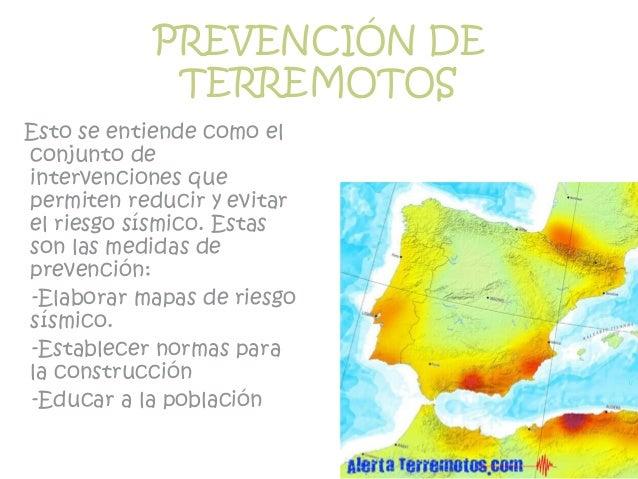 PREVENCIÓN DE TERREMOTOS Esto se entiende como el conjunto de intervenciones que permiten reducir y evitar el riesgo sísmi...