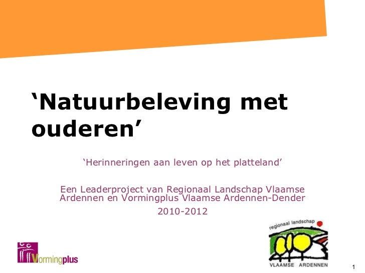 ' Natuurbeleving met ouderen' ' Herinneringen aan leven op het platteland' Een Leaderproject van Regionaal Landschap Vlaam...