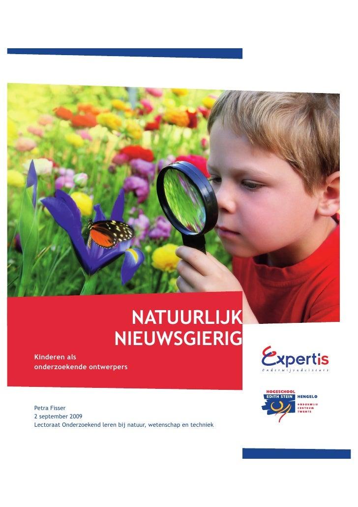 NATUURLIJK                             NIEUWSGIERIG Kinderen als onderzoekende ontwerpers     Petra Fisser 2 september 200...
