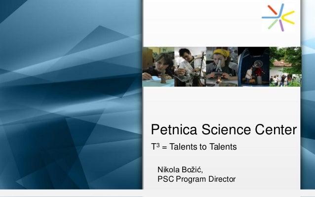 Petnica Science Center T3 = Talents to Talents Nikola Božić, PSC Program Director