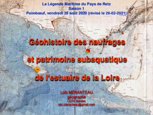 Géohistoire des naufrages et patrimoine subaquatique de l'estuaire de la Loire Loïc MÉNANTEAU géographe LETG Nantes loic.m...