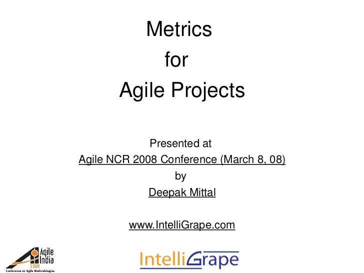 Metrics              for          Agile Projects               Presented at  Agile NCR 2008 Conference (March 8, 08)      ...