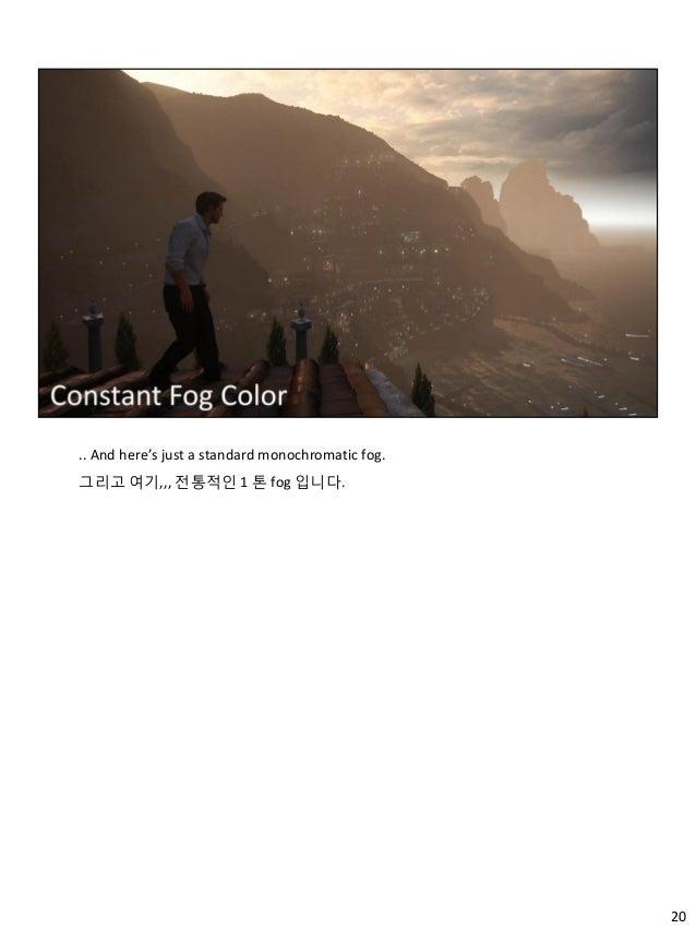 20 .. And here's just a standard monochromatic fog. 그리고 여기,,, 젂통적인 1 톤 fog 입니다.