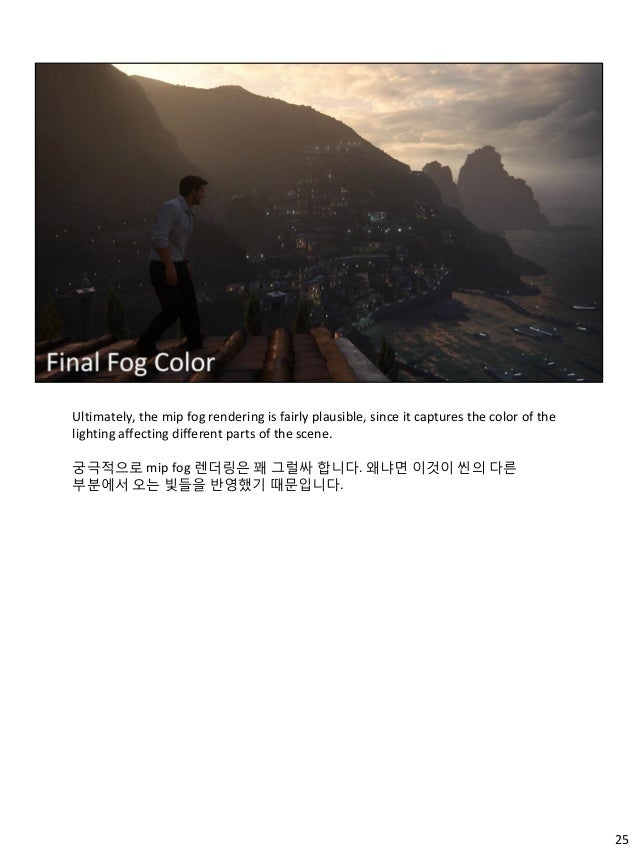 25 Ultimately, the mip fog rendering is fairly plausible, since it captures the color of the lighting affecting different ...