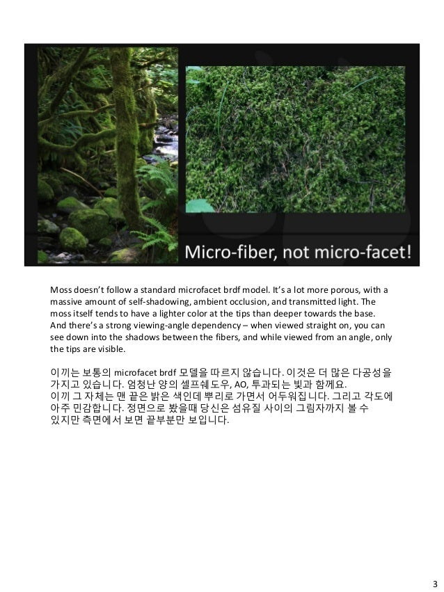 3 Moss doesn't follow a standard microfacet brdf model. It's a lot more porous, with a massive amount of self-shadowing, a...