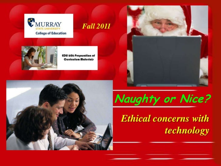 Fall 2011            Naughty or Nice?             Ethical concerns with                        technology